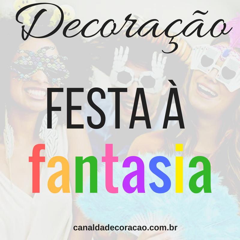 Decoração Festa à Fantasia 2017 Decorações Incríveis